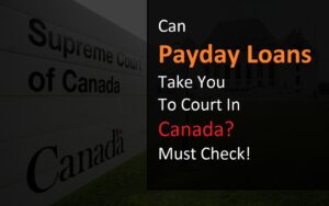 Can Payday Loans Take You To Court In Canada