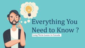 Everything You Need to Know - Long Term Loans in Canada